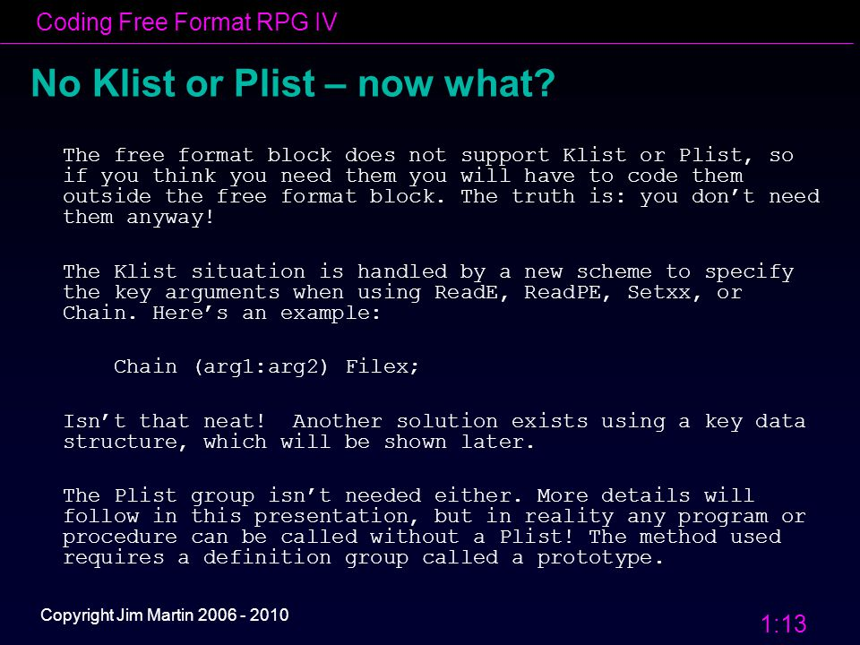 Coding Free Format RPG IV 1:13 Copyright Jim Martin 2006 - 2010 No Klist or Plist – now what.