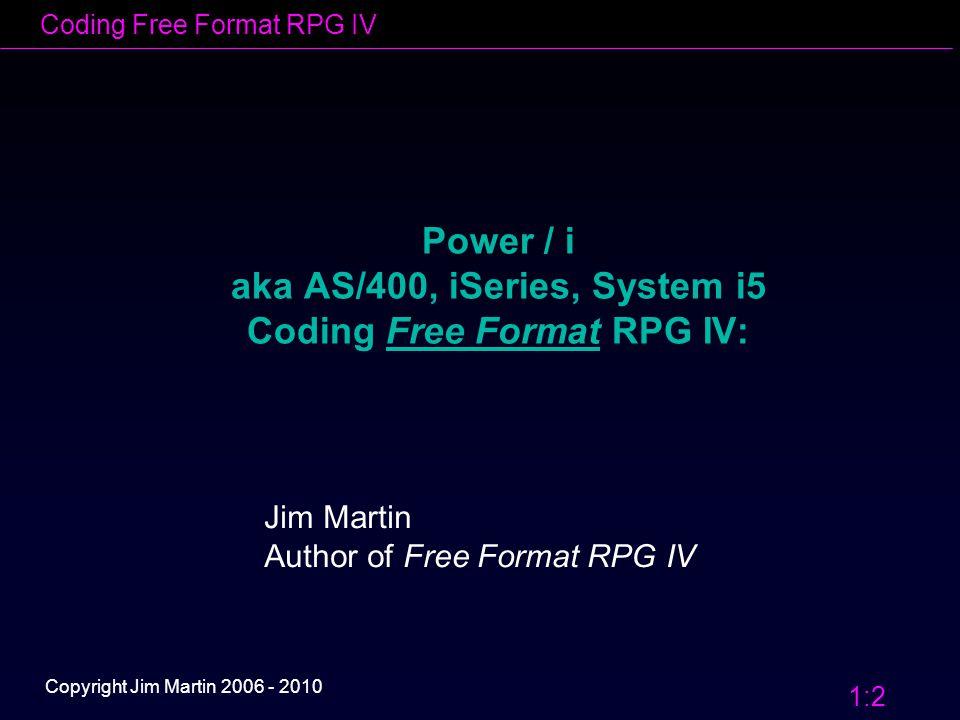 Coding Free Format RPG IV 1:13 Copyright Jim Martin 2006 - 2010 No Klist or Plist – now what.