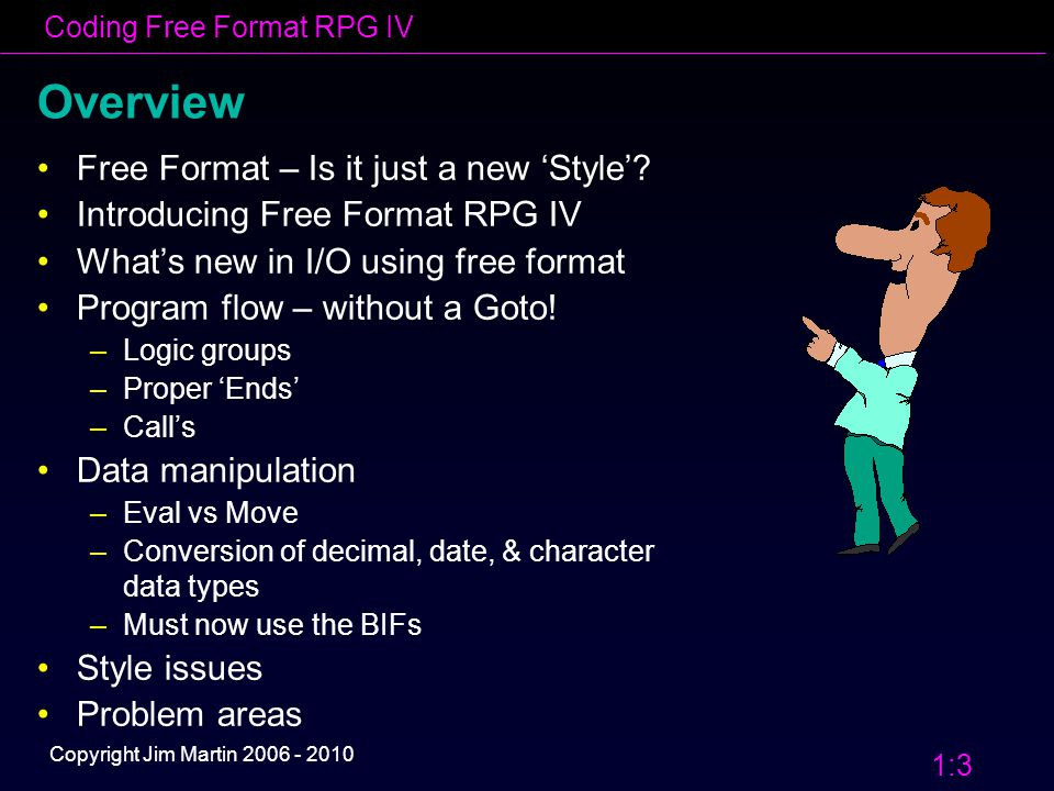 Coding Free Format RPG IV 1:24 Copyright Jim Martin 2006 - 2010 True or False: There was an IBM RPG language before 1965.