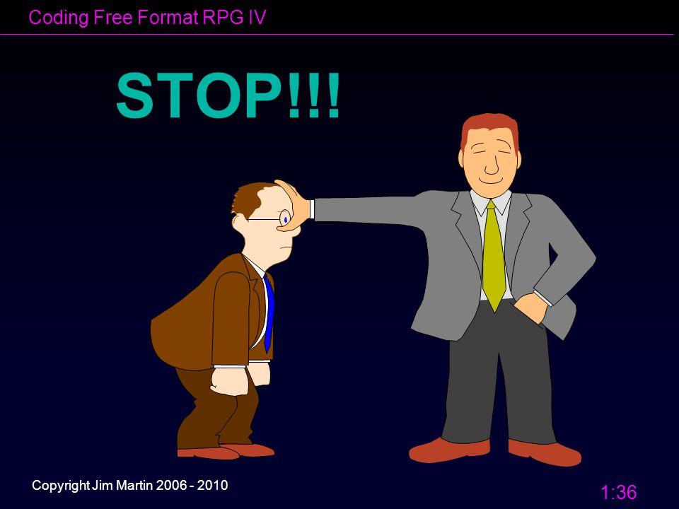 Coding Free Format RPG IV 1:36 Copyright Jim Martin 2006 - 2010 STOP!!!