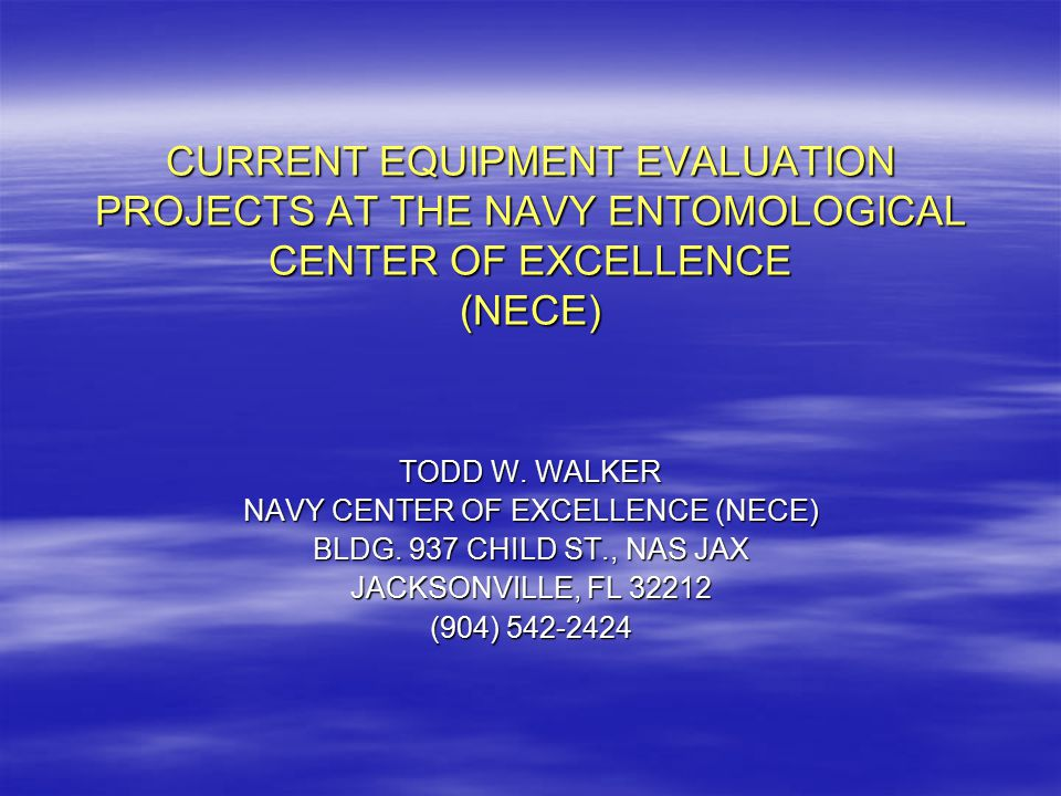 CURRENT EQUIPMENT EVALUATION PROJECTS AT THE NAVY ENTOMOLOGICAL CENTER OF EXCELLENCE (NECE) TODD W.