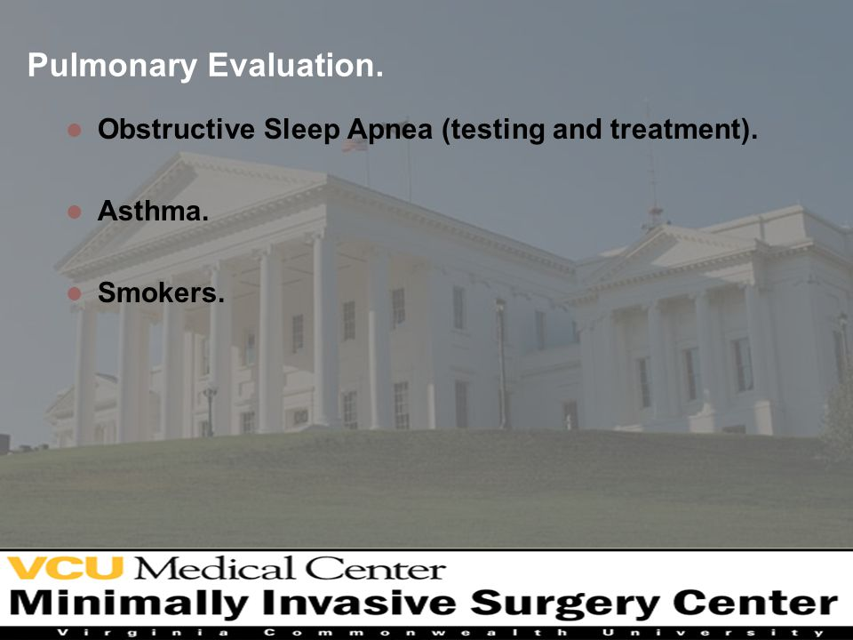 Pulmonary Evaluation. Obstructive Sleep Apnea (testing and treatment). Asthma. Smokers.