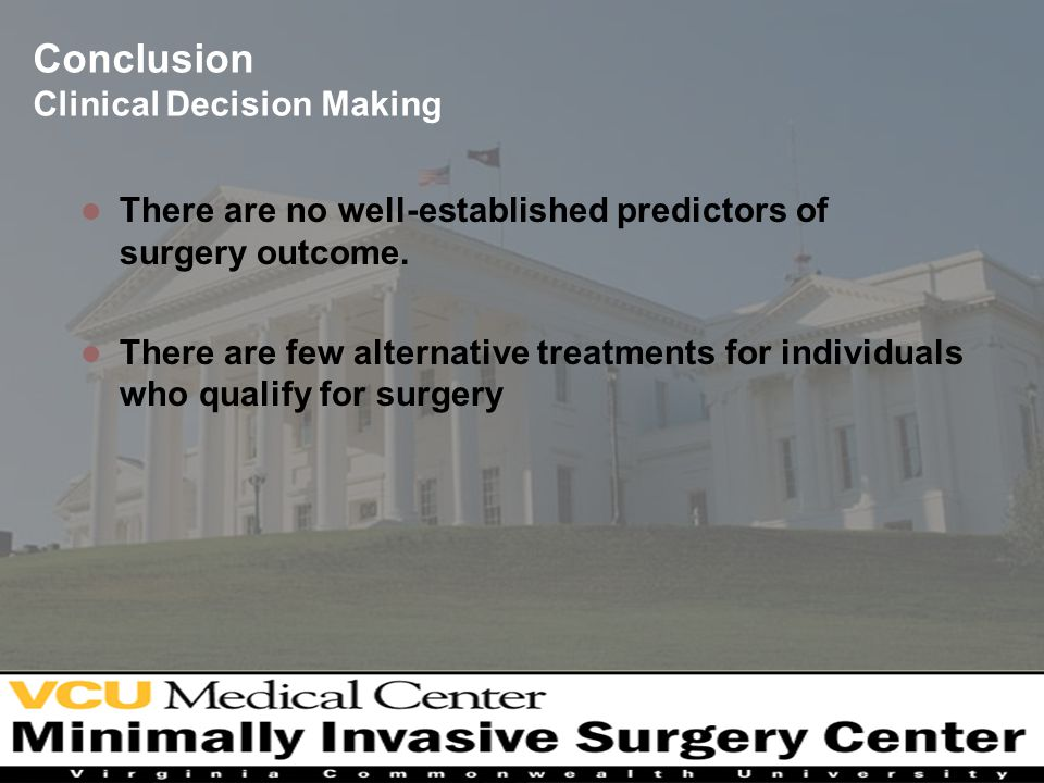 Conclusion Clinical Decision Making There are no well-established predictors of surgery outcome.