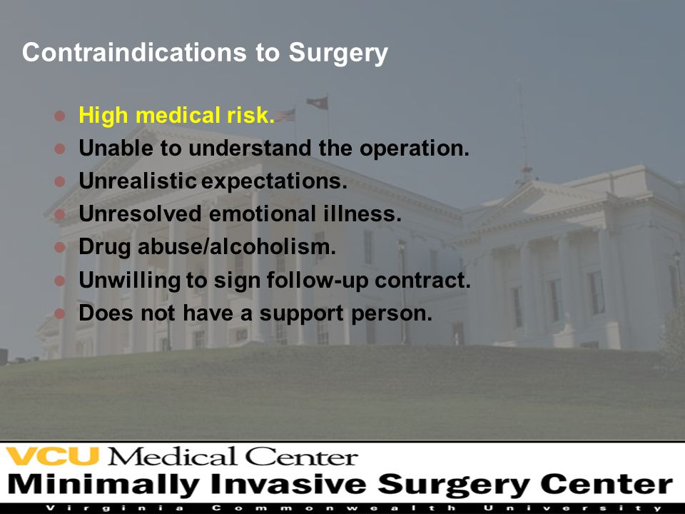 Contraindications to Surgery High medical risk. Unable to understand the operation.
