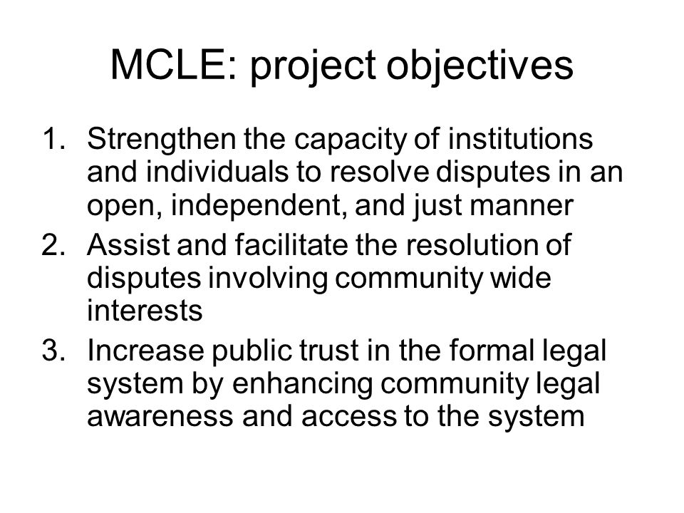 MCLE: project activities Community legal education Capacity building for informal justice actors Legal aid and complaint handling network Awareness raising of community legal needs and challenges  NGO implemented under government contract
