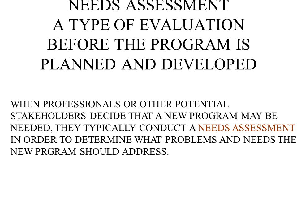 Needs Assessments Are tools and methods designed to identify what a particular group of persons lacks to achieve more satisfactory lives.