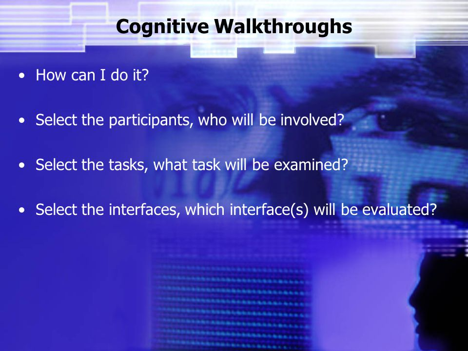 Cognitive Walkthroughs How can I do it.Select the participants, who will be involved.