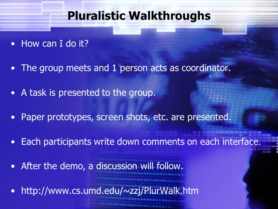 Pluralistic Walkthroughs How can I do it. The group meets and 1 person acts as coordinator.
