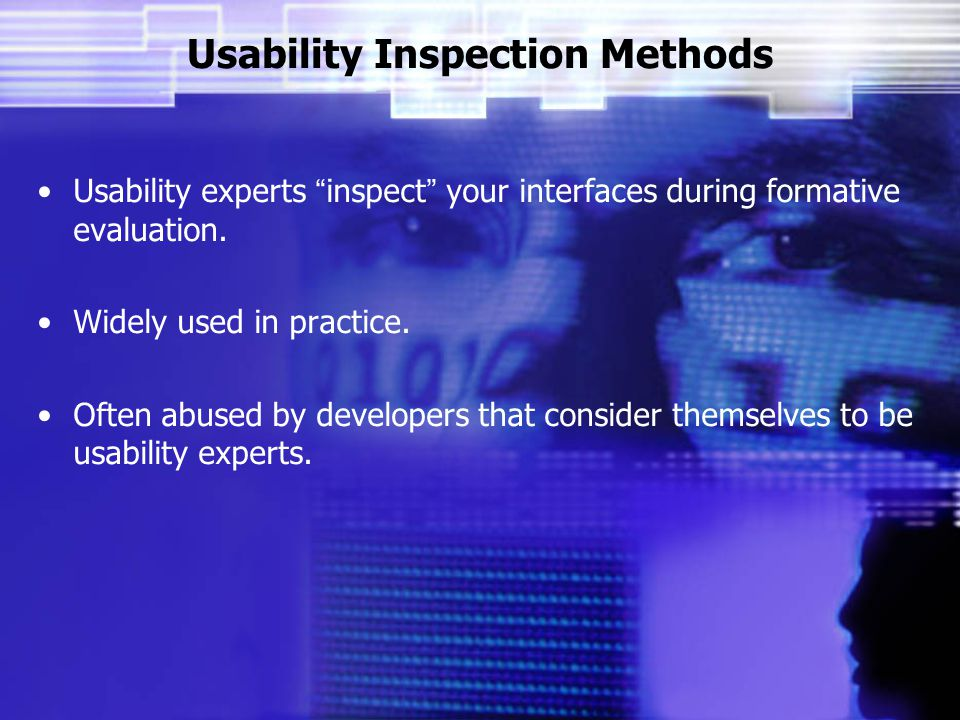 Usability Inspection Methods Usability experts inspect your interfaces during formative evaluation.