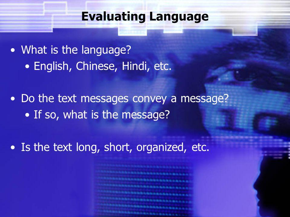 Evaluating Language What is the language. English, Chinese, Hindi, etc.