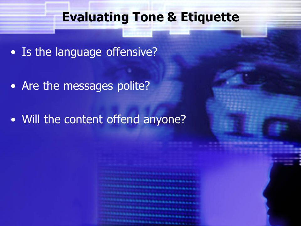 Evaluating Tone & Etiquette Is the language offensive.