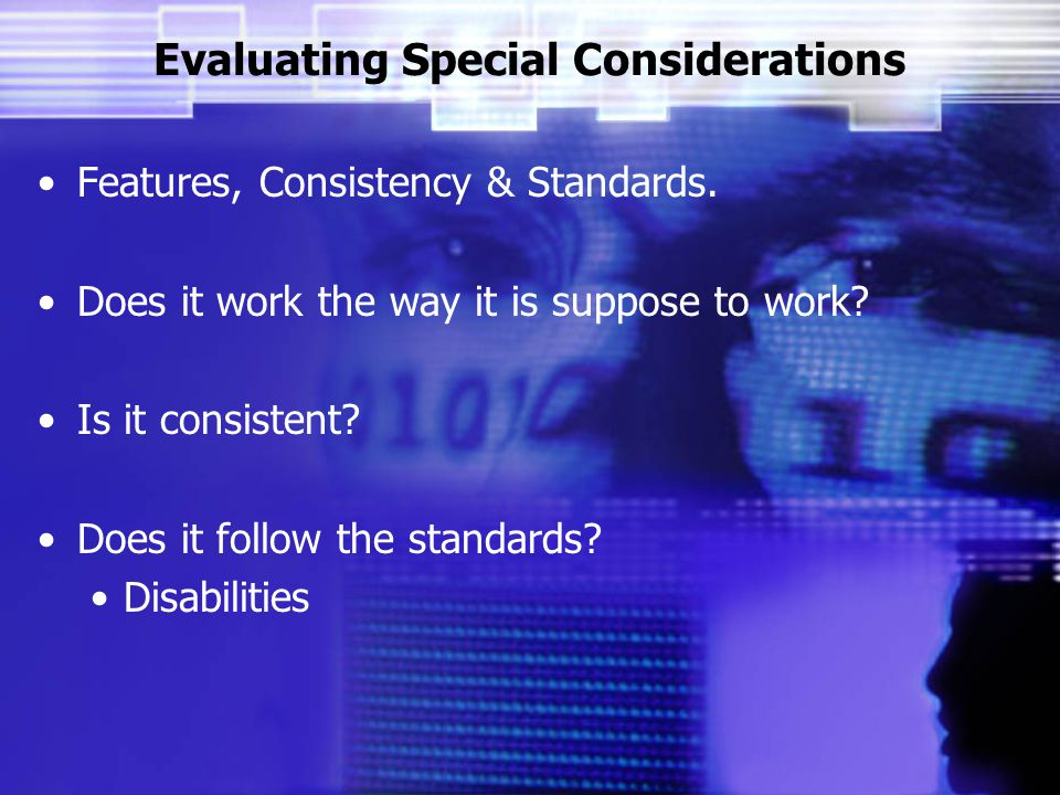 Evaluating Special Considerations Features, Consistency & Standards.