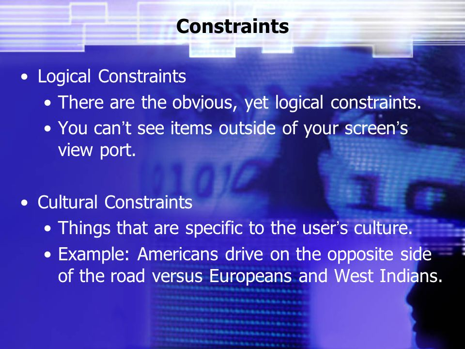 Constraints Logical Constraints There are the obvious, yet logical constraints.