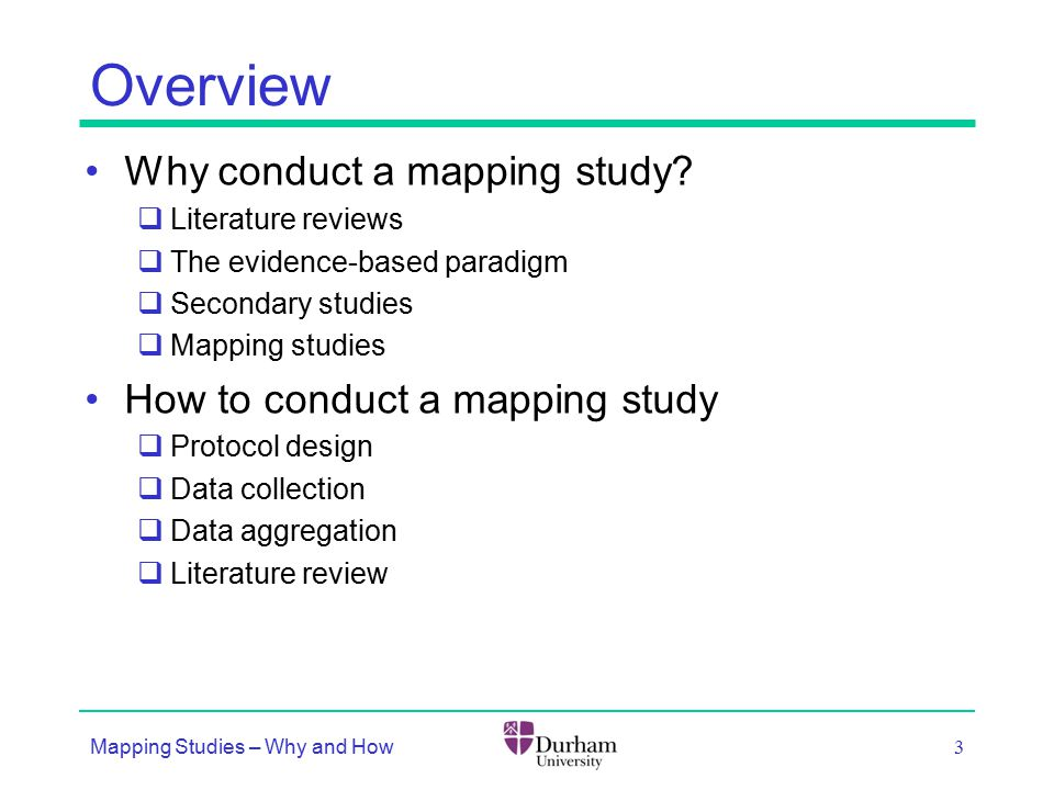 Overview Why conduct a mapping study?  Literature reviews  The evidence-based paradigm  Secondary studies  Mapping studies How to conduct a mappin