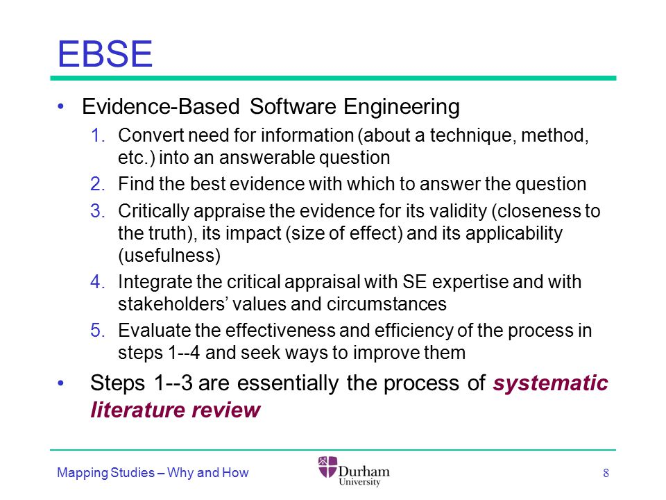 EBSE Evidence-Based Software Engineering 1.Convert need for information (about a technique, method, etc.) into an answerable question 2.Find the best