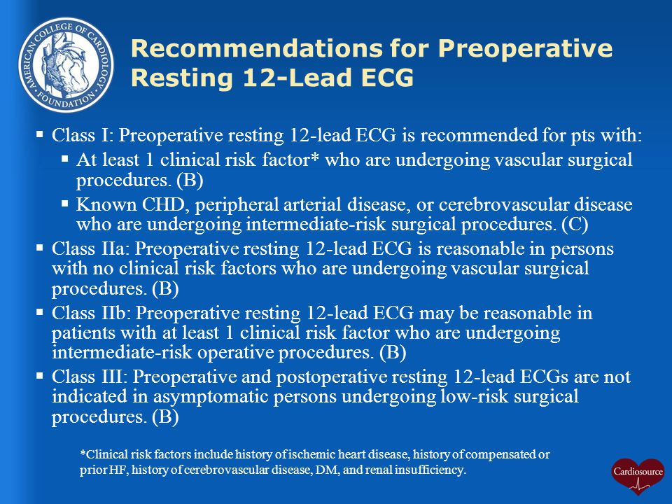 Recommendations for Preoperative Resting 12-Lead ECG  Class I: Preoperative resting 12-lead ECG is recommended for pts with:  At least 1 clinical ri