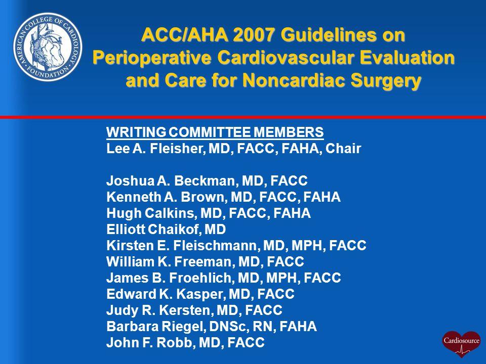 WRITING COMMITTEE MEMBERS Lee A. Fleisher, MD, FACC, FAHA, Chair Joshua A. Beckman, MD, FACC Kenneth A. Brown, MD, FACC, FAHA Hugh Calkins, MD, FACC,
