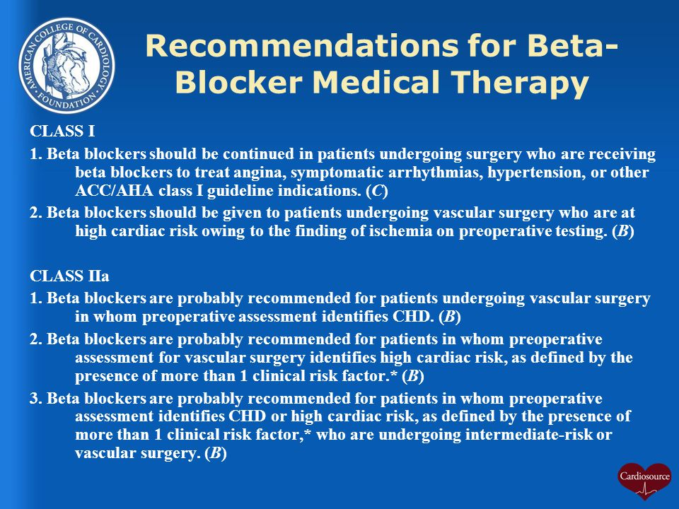 Recommendations for Beta- Blocker Medical Therapy CLASS I 1. Beta blockers should be continued in patients undergoing surgery who are receiving beta b