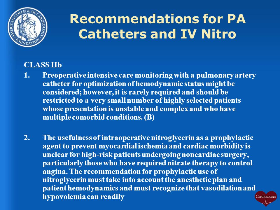 Recommendations for PA Catheters and IV Nitro CLASS IIb 1.Preoperative intensive care monitoring with a pulmonary artery catheter for optimization of