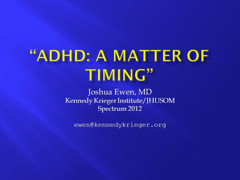 Joshua Ewen, MD Kennedy Krieger Institute/JHUSOM Spectrum 2012 ewen@kennedykrieger.org