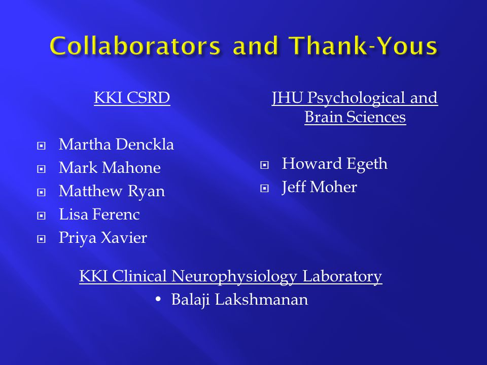 KKI CSRD  Martha Denckla  Mark Mahone  Matthew Ryan  Lisa Ferenc  Priya Xavier JHU Psychological and Brain Sciences  Howard Egeth  Jeff Moher KKI Clinical Neurophysiology Laboratory Balaji Lakshmanan