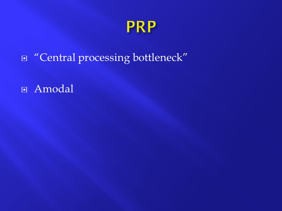  Central processing bottleneck  Amodal