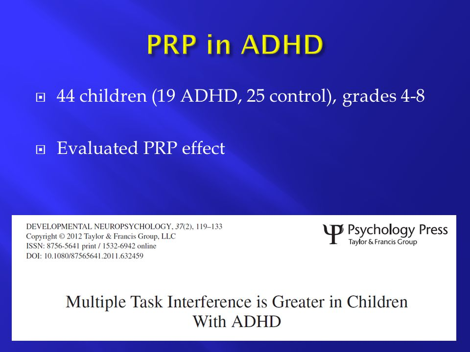  44 children (19 ADHD, 25 control), grades 4-8  Evaluated PRP effect