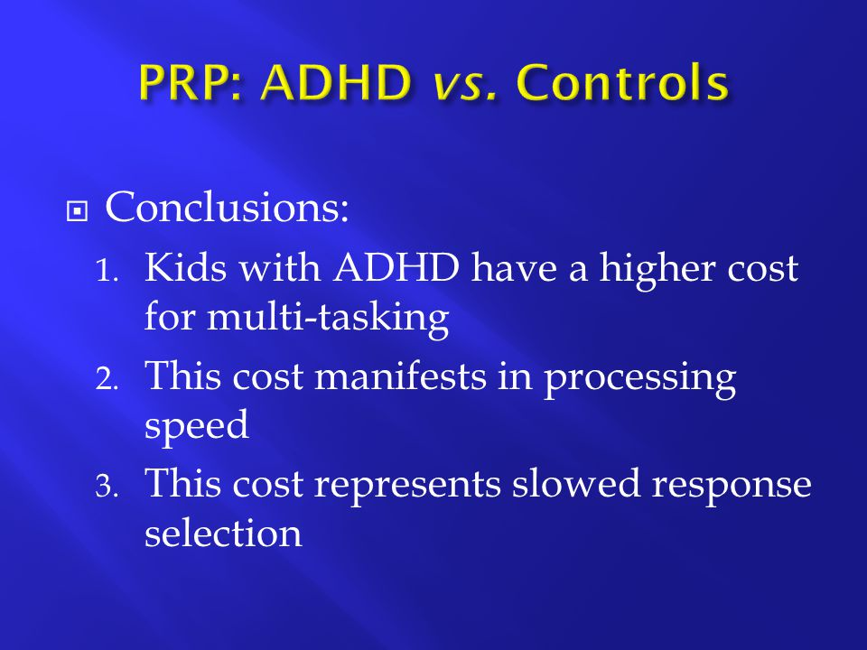  Conclusions: 1. Kids with ADHD have a higher cost for multi-tasking 2.