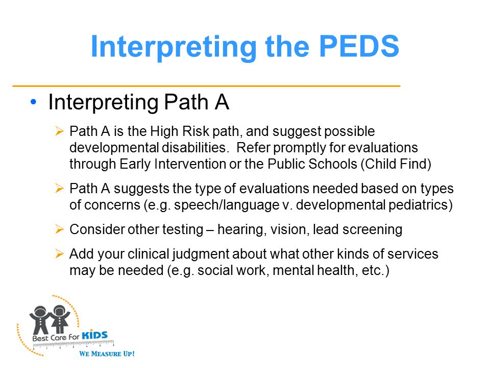 Interpreting the PEDS Interpreting Path A  Path A is the High Risk path, and suggest possible developmental disabilities.