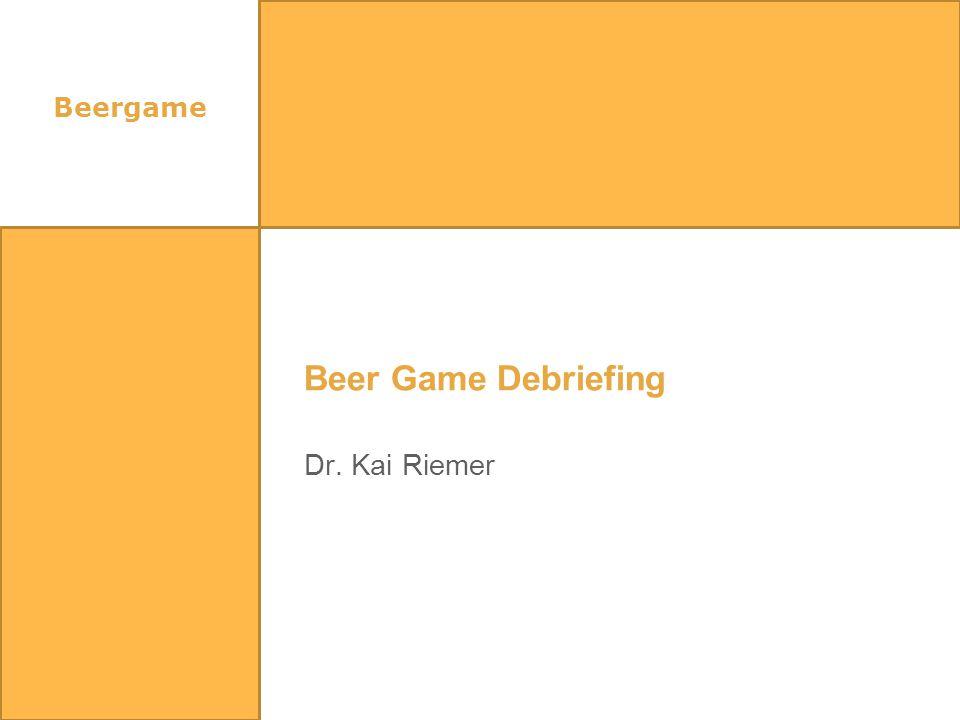 Beer Game Debriefing Dr. Kai Riemer Beergame