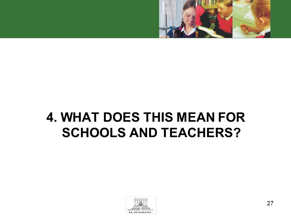 27 4. WHAT DOES THIS MEAN FOR SCHOOLS AND TEACHERS
