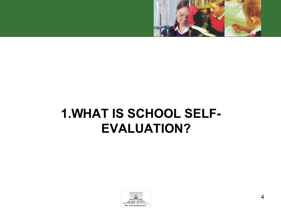 4 1.WHAT IS SCHOOL SELF- EVALUATION