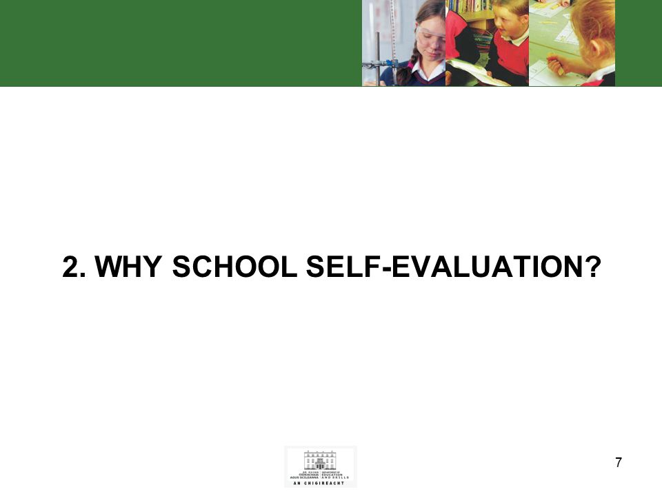 7 2. WHY SCHOOL SELF-EVALUATION