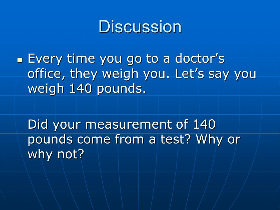 Discussion Every time you go to a doctor's office, they weigh you.