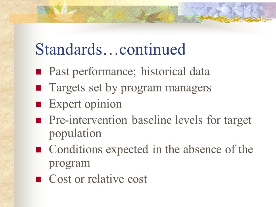 Places to look for performance criteria: Professional standards – esp in medical and health programs Prior experience Evaluation and program literature Judgement ratings from stakeholders to establish criterion levels or ranges (low to high performance)