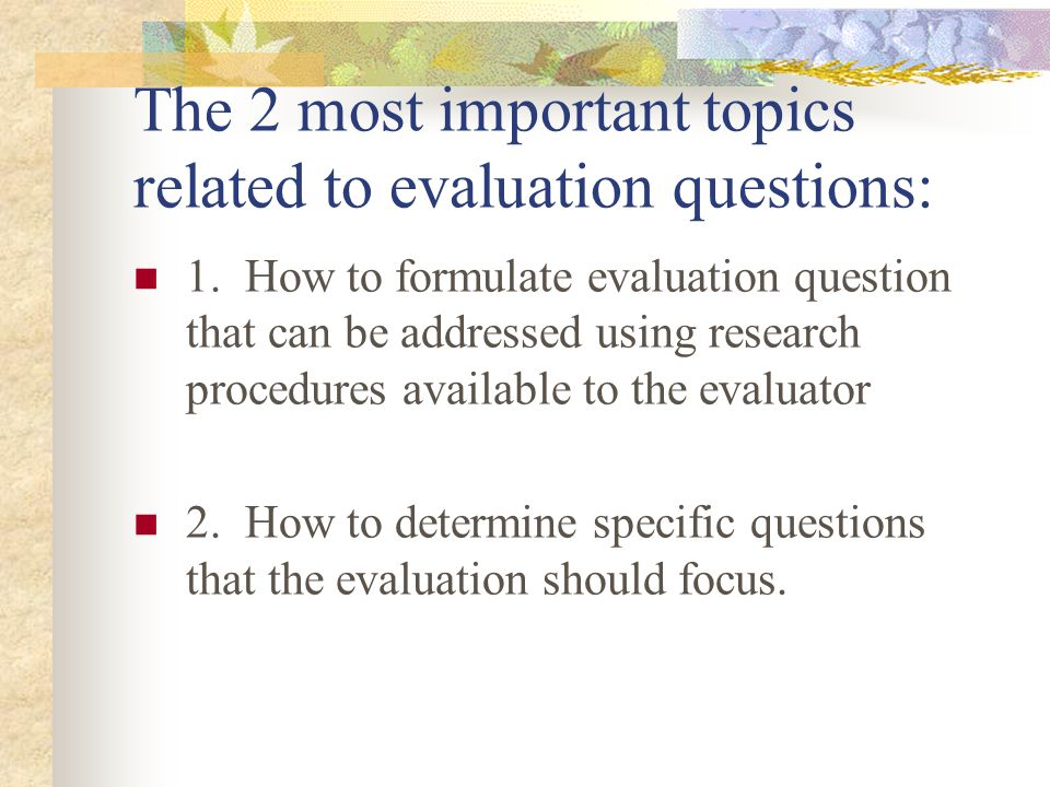 What makes a good evaluation question.