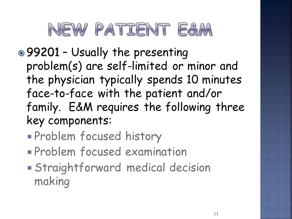  99201  99201 – Usually the presenting problem(s) are self-limited or minor and the physician typically spends 10 minutes face-to-face with the pati