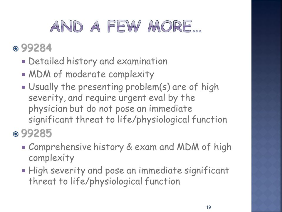  99284  Detailed history and examination  MDM of moderate complexity  Usually the presenting problem(s) are of high severity, and require urgent e