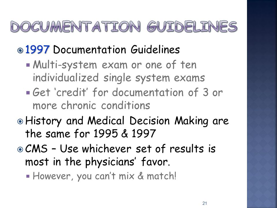  1997  1997 Documentation Guidelines  Multi-system exam or one of ten individualized single system exams  Get 'credit' for documentation of 3 or m