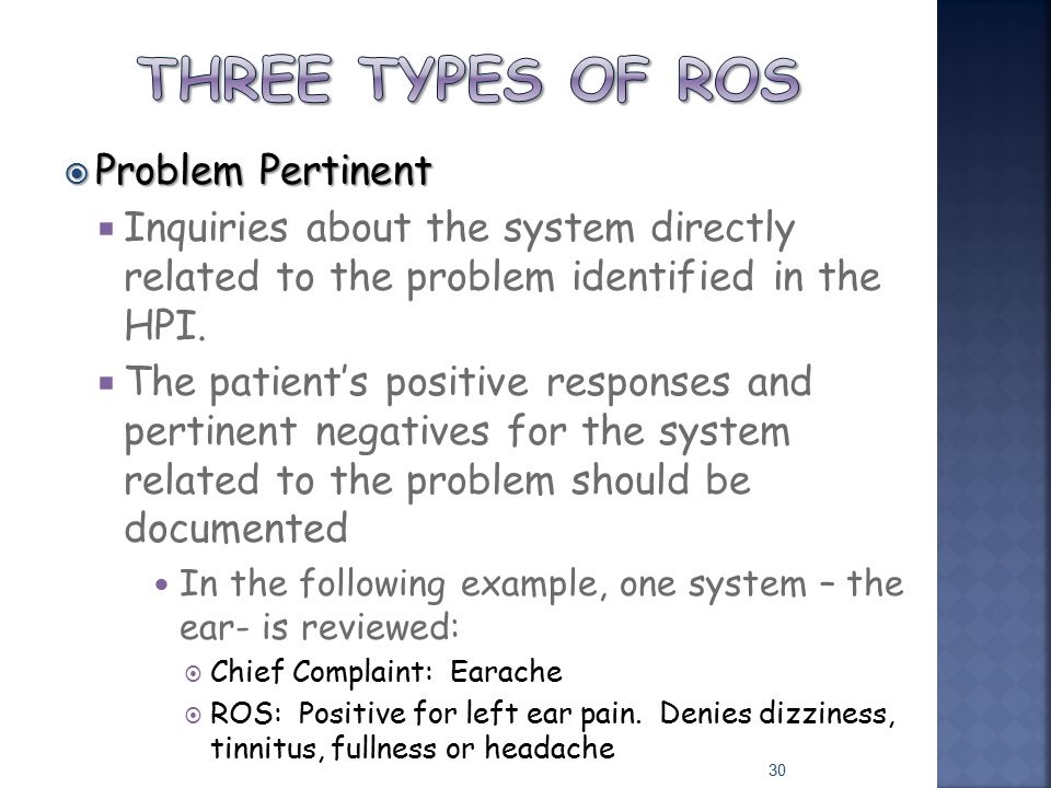  Problem Pertinent  Inquiries about the system directly related to the problem identified in the HPI.  The patient's positive responses and pertine