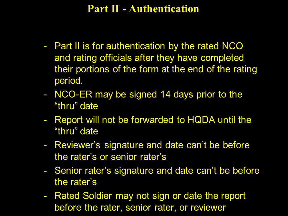 Part II - Authentication -Part II is for authentication by the rated NCO and rating officials after they have completed their portions of the form at the end of the rating period.