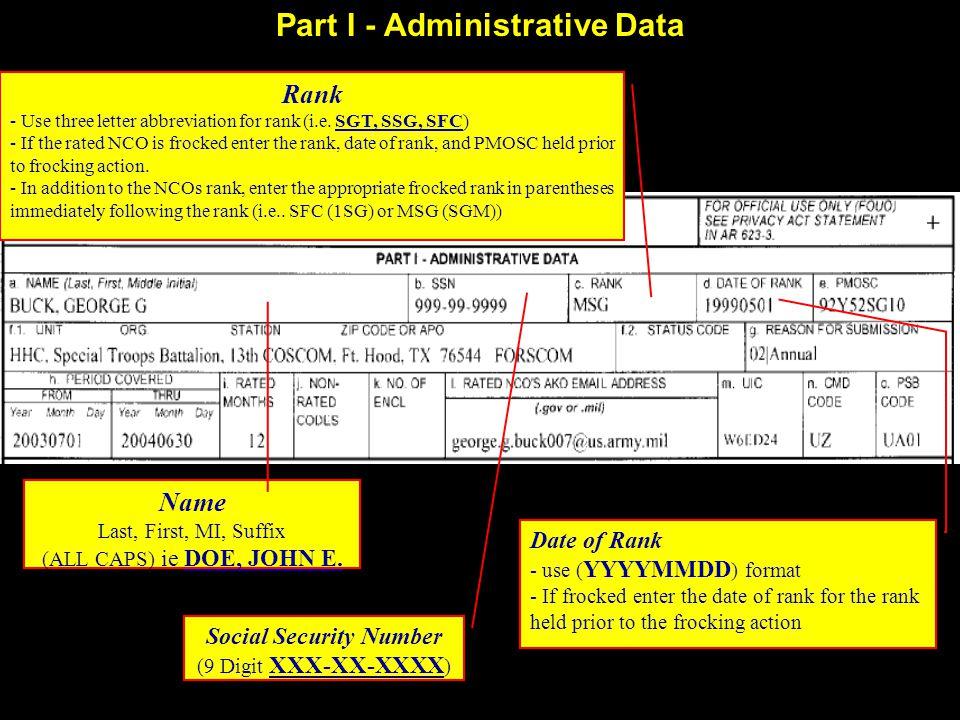 Part I - Administrative Data Name Last, First, MI, Suffix (ALL CAPS) ie DOE, JOHN E. Social Security Number (9 Digit XXX-XX-XXXX ) Rank - Use three le