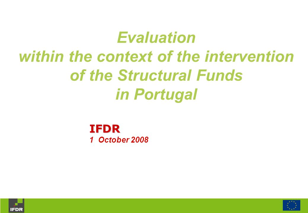 Evaluation within the context of the intervention of the Structural Funds in Portugal IFDR 1 October 2008