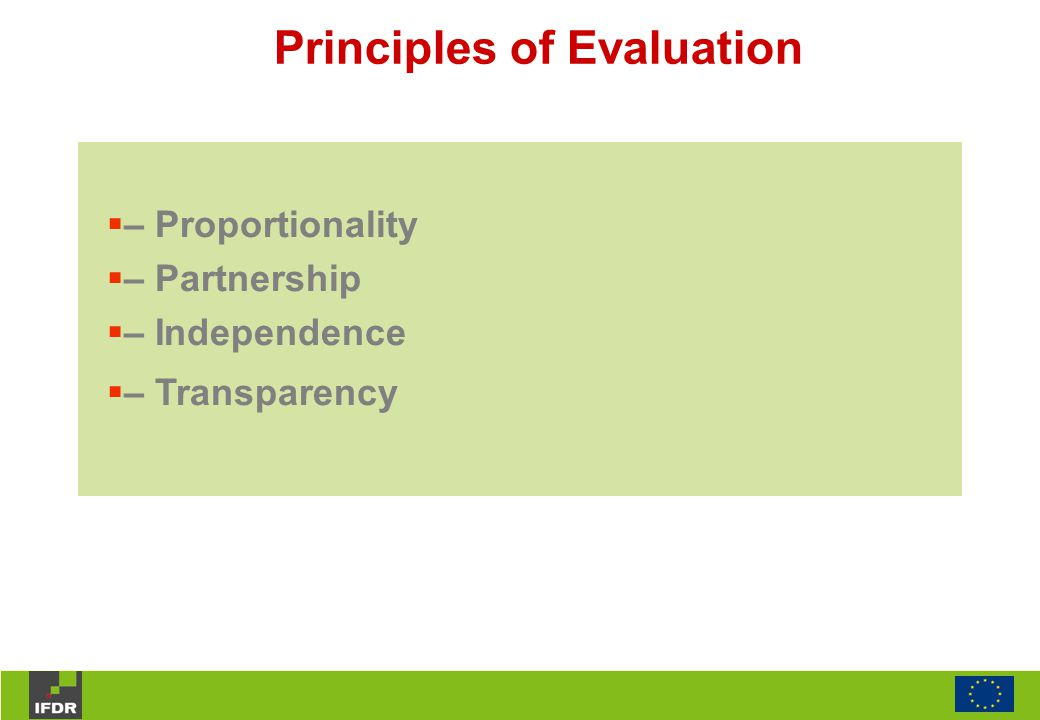  – Proportionality  – Partnership  – Independence  – Transparency Principles of Evaluation