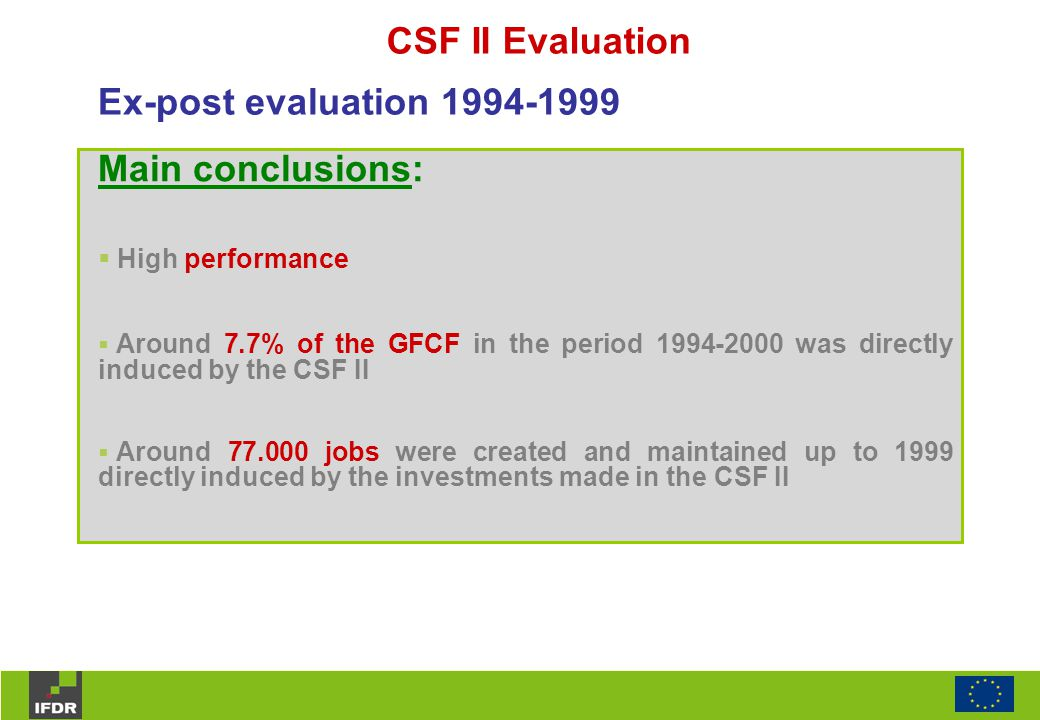 CSF II Evaluation Main conclusions:  High performance  Around 7.7% of the GFCF in the period 1994-2000 was directly induced by the CSF II  Around 7
