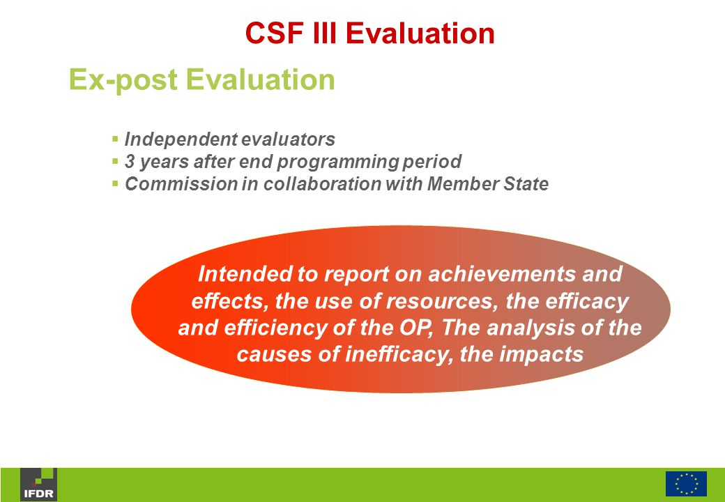 Ex-post Evaluation CSF III Evaluation  Independent evaluators  3 years after end programming period  Commission in collaboration with Member State