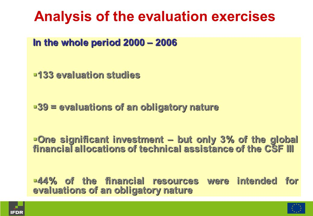 Analysis of the evaluation exercises In the whole period 2000 – 2006  133 evaluation studies  39 = evaluations of an obligatory nature  One signifi