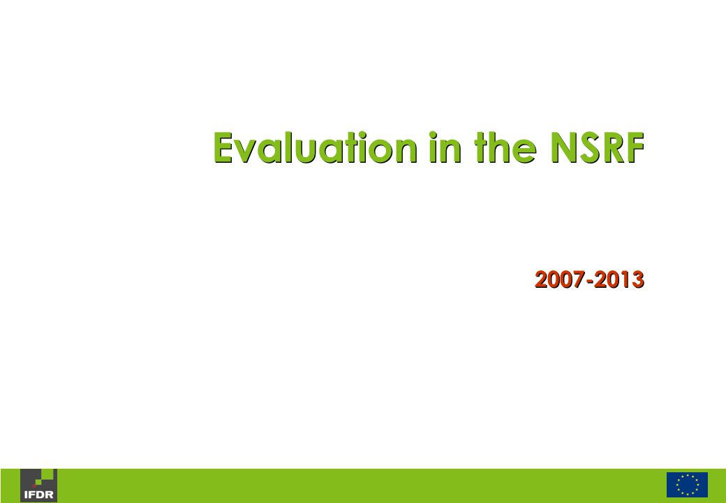 Evaluation in the NSRF 2007-2013 Evaluation in the NSRF 2007-2013