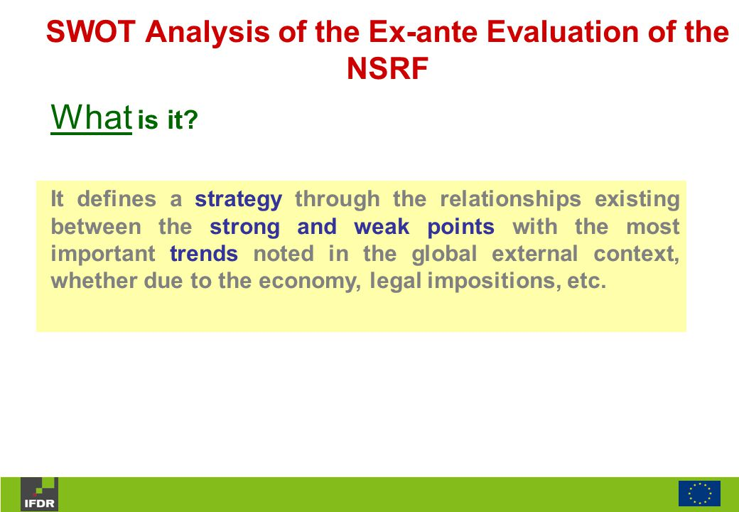 SWOT Analysis of the Ex-ante Evaluation of the NSRF What is it.