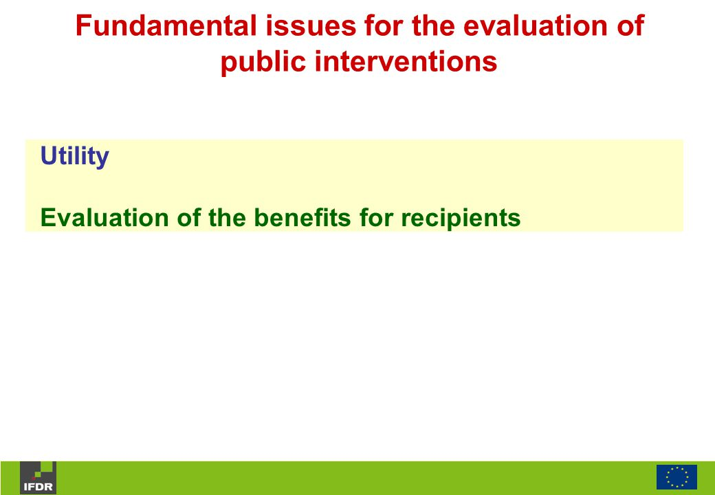 Utility Evaluation of the benefits for recipients Fundamental issues for the evaluation of public interventions